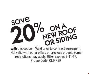 Save 20% ON A NEW ROOF OR SIDING. With this coupon. Valid prior to contract agreement. Not valid with other offers or previous orders. Some restrictions may apply. Offer expires 8-11-17. Promo Code: CLIPPER