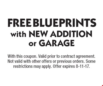 FREE BLUEPRINTS with NEW ADDITION or GARAGE. With this coupon. Valid prior to contract agreement. Not valid with other offers or previous orders. Some restrictions may apply. Offer expires 8-11-17.