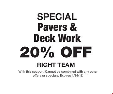 SPECIAL 20% OFF Pavers & Deck Work. With this coupon. Cannot be combined with any other offers or specials. Expires 4/14/17.