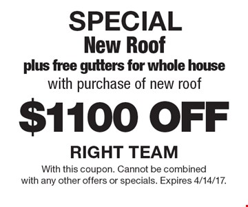 SPECIAL $1100 OFF New Roof plus free gutters for whole house with purchase of new roof. With this coupon. Cannot be combinedwith any other offers or specials. Expires 4/14/17.
