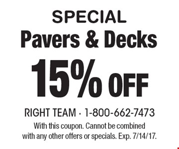 SPECIAL 15% Off Pavers & Decks. With this coupon. Cannot be combinedwith any other offers or specials. Exp. 7/14/17.