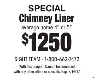SPECIAL $1250 Chimney Liner. average home 4