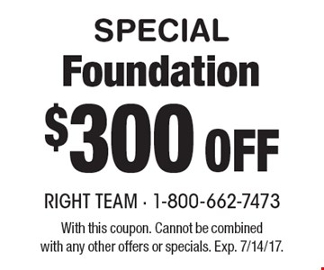 SPECIAL $300 Off Foundation. With this coupon. Cannot be combinedwith any other offers or specials. Exp. 7/14/17.
