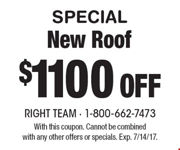 SPECIAL $1100 Off New Roof. With this coupon. Cannot be combinedwith any other offers or specials. Exp. 7/14/17.