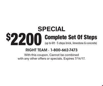 SPECIAL $2200 Complete Set Of Steps (up to 6ft - 5 steps brick, limestone & concrete). With this coupon. Cannot be combinedwith any other offers or specials. Expires 7/14/17.