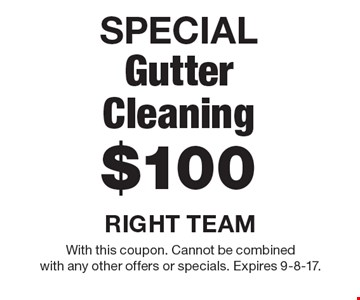 SPECIAL $100 Gutter Cleaning. With this coupon. Cannot be combined with any other offers or specials. Expires 9-8-17.