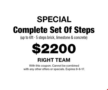 SPECIAL $2200 Complete Set Of Steps (up to 6ft - 5 steps brick, limestone & concrete). With this coupon. Cannot be combined with any other offers or specials. Expires 9-8-17.