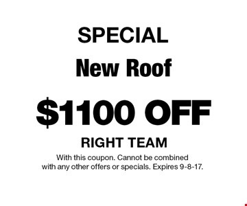 SPECIAL $1100 OFF New Roof. With this coupon. Cannot be combined with any other offers or specials. Expires 9-8-17.