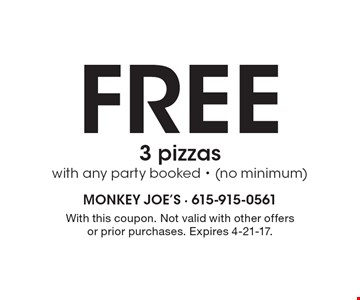Free 3 pizzas with any party booked. (no minimum). With this coupon. Not valid with other offers or prior purchases. Expires 4-21-17.