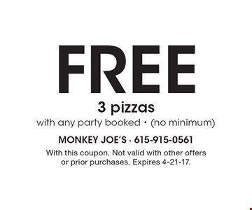 Free 3 pizzas with any party booked (no minimum). With this coupon. Not valid with other offers or prior purchases. Expires 4-21-17.
