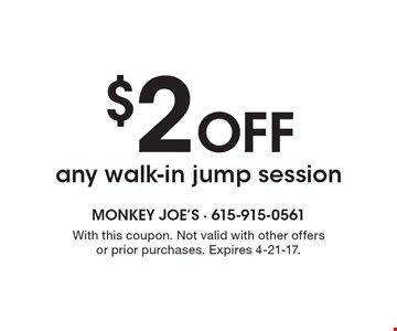 $2 Off any walk-in jump session. With this coupon. Not valid with other offers or prior purchases. Expires 4-21-17.