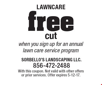 Lawncare - Free cut when you sign up for an annual lawn care service program. With this coupon. Not valid with other offers or prior services. Offer expires 5-12-17.
