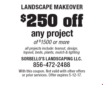 Landscape makeover - $250 off any project of $1500 or more all projects include: tearout, design, topsoil, beds, plants, mulch & lighting. With this coupon. Not valid with other offers or prior services. Offer expires 5-12-17.