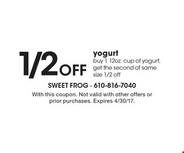 1/2 OFF yogurt. Buy 1 12oz. cup of yogurt, get the second of same size 1/2 off. With this coupon. Not valid with other offers or prior purchases. Expires 4/30/17.