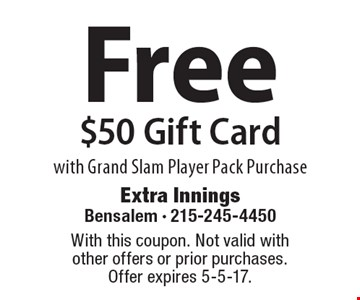Free $50 Gift Card. With Grand Slam Player Pack Purchase. With this coupon. Not valid with other offers or prior purchases. Offer expires 5-5-17.