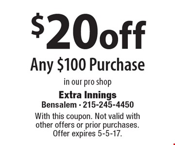 $20off Any $100 Purchase in our pro shop. With this coupon. Not valid with other offers or prior purchases. Offer expires 5-5-17.