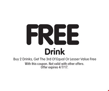 Free Drink. Buy 2 Drinks, Get The 3rd Of Equal Or Lesser Value Free. With this coupon. Not valid with other offers. Offer expires 4/7/17.