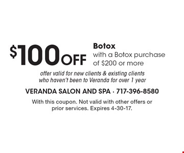 $100 Off Botox with a Botox purchase of $200 or more. Offer valid for new clients & existing clients who haven't been to Veranda for over 1 year. With this coupon. Not valid with other offers or prior services. Expires 4-30-17.