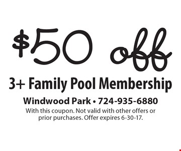 $50 off 3+ Family Pool Membership. With this coupon. Not valid with other offers or prior purchases. Offer expires 6-30-17.