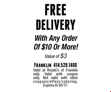 Free Delivery With Any Order Of $10 Or More! Value of $3. Valid at Rosati's of Franklin only. Valid with coupon only. Not valid with other coupons/offers/catering. Expires 6/30/17.