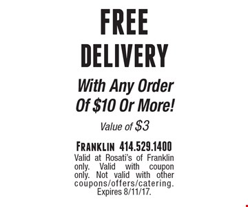 Free Delivery With Any Order Of $10 Or More! Value of $3.Valid at Rosati's of Franklin only. Valid with coupon only. Not valid with other coupons/offers/catering. Expires 8/11/17.