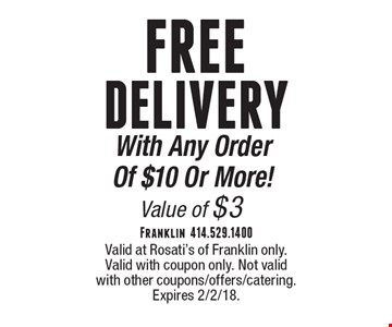 FreeDelivery With Any Order Of $10 Or More!Value of $3. Valid at Rosati's of Franklin only. Valid with coupon only. Not valid with other coupons/offers/catering.Expires 2/2/18.