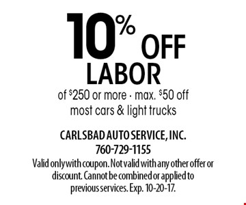 10% OFF labor of $250 or more - max. $50 off most cars & light trucks. Valid only with coupon. Not valid with any other offer or discount. Cannot be combined or applied to previous services. Exp. 10-20-17.