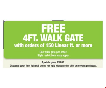 Free 4ft walk gate with orders of 150 linear ft. or more one walk gate per order. style restrictions may apply
