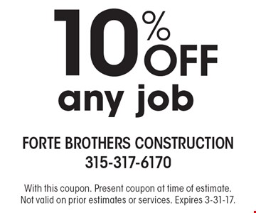 10% off any job. With this coupon. Present coupon at time of estimate. Not valid on prior estimates or services. Expires 3-31-17.