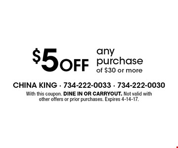 $5 off any purchase of $30 or more. With this coupon. Dine in or carryout. Not valid with other offers or prior purchases. Expires 4-14-17.