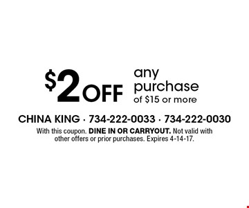 $2 off any purchase of $15 or more. With this coupon. Dine in or carryout. Not valid with other offers or prior purchases. Expires 4-14-17.