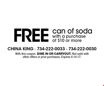 Free can of soda with a purchase of $10 or more. With this coupon. Dine in or carryout. Not valid with other offers or prior purchases. Expires 4-14-17.