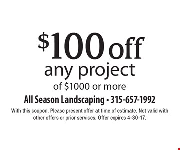 $100 off any project of $1000 or more. With this coupon. Please present offer at time of estimate. Not valid with other offers or prior services. Offer expires 4-30-17.