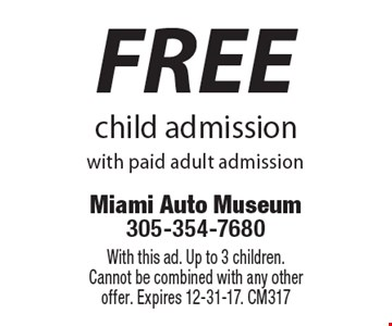 Free child admission with paid adult admission. With this ad. Up to 3 children. Cannot be combined with any other offer. Expires 12-31-17. CM317