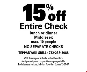15% off Entire Check. lunch or dinner. Middlesex. max. 10 people. no separate checks. With this coupon. Not valid with other offers. Must present paper coupon. One coupon per table. Excludes reservations, holidays & parties. Expires 12-31-17.