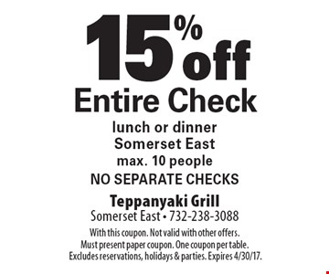 15% off entire check. Lunch or dinner. Somerset East. Max. 10 people. No separate checks. With this coupon. Not valid with other offers. Must present paper coupon. One coupon per table. Excludes reservations, holidays & parties. Expires 4/30/17.