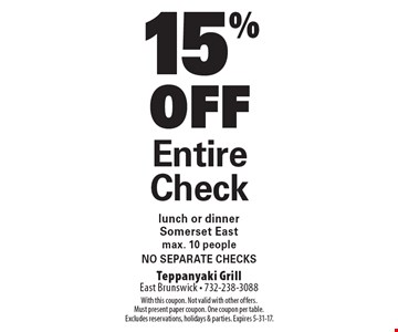 15% OFF Entire Check lunch or dinner. Somerset East. Max. 10 people. No separate checks. With this coupon. Not valid with other offers.Must present paper coupon. One coupon per table. Excludes reservations, holidays & parties. Expires 5-31-17.
