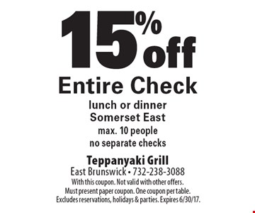 15% off Entire Check, lunch or dinner. Somerset East. Max. 10 people, no separate checks. With this coupon. Not valid with other offers. Must present paper coupon. One coupon per table. Excludes reservations, holidays & parties. Expires 6/30/17.