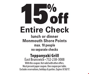 15% off Entire Check lunch or dinner Monmouth Shore Points max. 10 people no separate checks. With this coupon. Not valid with other offers.Must present paper coupon. One coupon per table. Excludes reservations, holidays & parties. Expires 9/30/17.