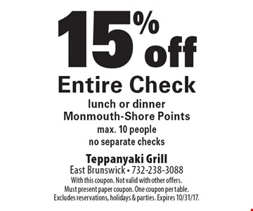 15% off Entire Check lunch or dinner Monmouth-Shore Points. Max. 10 people no separate checks. With this coupon. Not valid with other offers. Must present paper coupon. One coupon per table. Excludes reservations, holidays & parties. Expires 10/31/17.