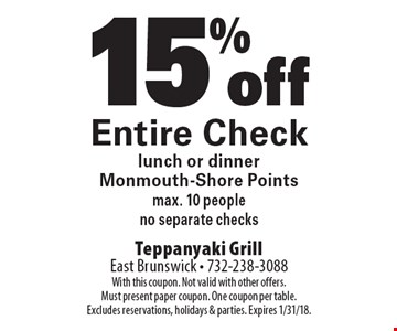 15% off Entire Check. Lunch or dinner, Monmouth-Shore Points, max. 10 people. No separate checks. With this coupon. Not valid with other offers. Must present paper coupon. One coupon per table. Excludes reservations, holidays & parties. Expires 1/31/18.
