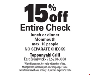 15% off Entire Check, lunch or dinner. Monmouth. Max. 10 people. No separate checks. With this coupon. Not valid with other offers.Must present paper coupon. One coupon per table. Excludes reservations, holidays & parties. Expires 5/31/17.