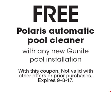 FREE Polaris automatic pool cleaner with any new Gunite pool installation. With this coupon. Not valid with other offers or prior purchases. Expires 9-8-17.