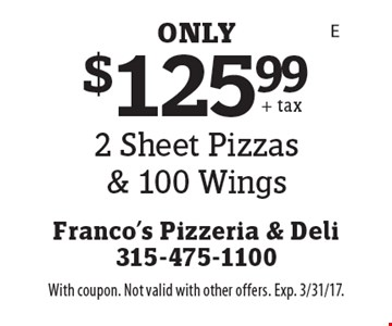 $125.99 - 2 Sheet Pizzas & 100 Wings. With coupon. Not valid with other offers. Exp. 3/31/17.