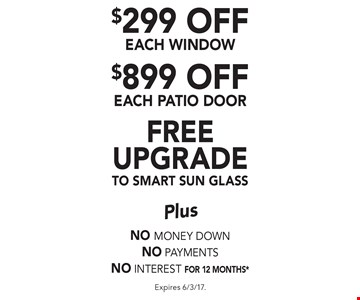 Free upgrade to smart sun glass. $899 off Each patio door. $299 off Each Window. No money down No payments No interest for 12 months*. Expires 6/3/17.
