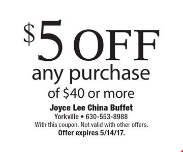 $5 off any purchase of $40 or more. With this coupon. Not valid with other offers. Offer expires 5/14/17.