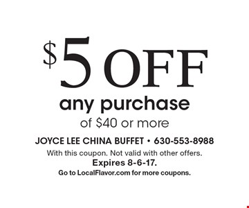 $5 off any purchase of $40 or more. With this coupon. Not valid with other offers. Expires 8-6-17. Go to LocalFlavor.com for more coupons.