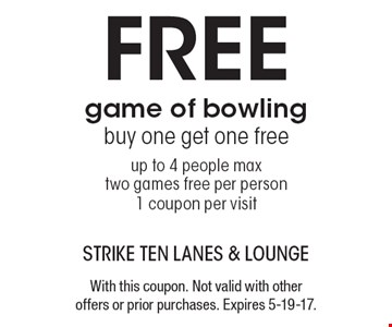 Free game of bowling buy one get one free up to 4 people max two games free per person 1 coupon per visit. With this coupon. Not valid with other offers or prior purchases. Expires 5-19-17.