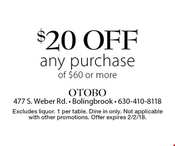 $20 off any purchase of $60 or more. Excludes liquor. 1 per table. Dine in only. Not applicable with other promotions. Offer expires 2/2/18.