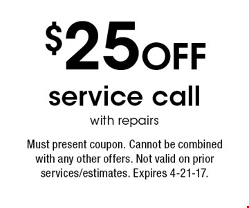 $25 OFF service call with repairs. Must present coupon. Cannot be combined with any other offers. Not valid on prior services/estimates. Expires 4-21-17.